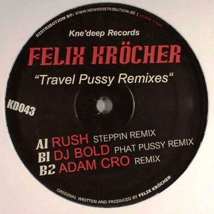 KROCHER, Felix - Travel Pussy (remixes)
