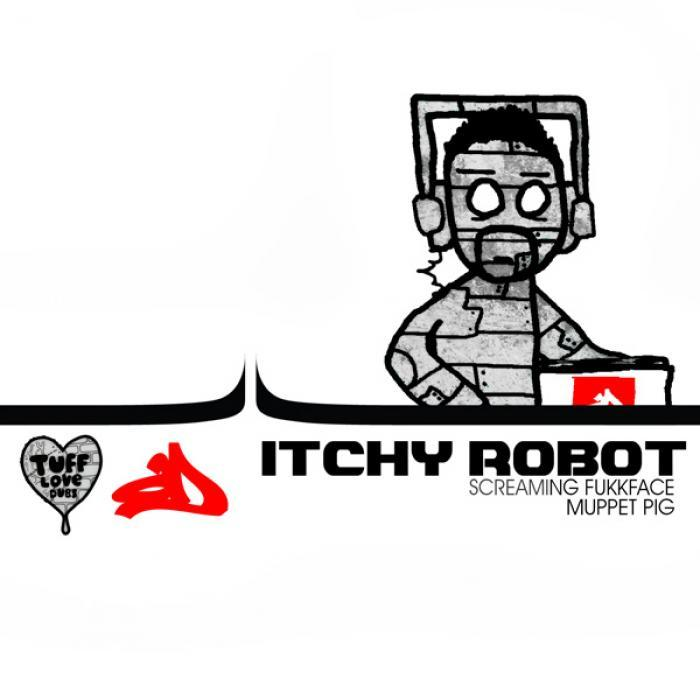 ITCHY ROBOT - Screaming Fukkface