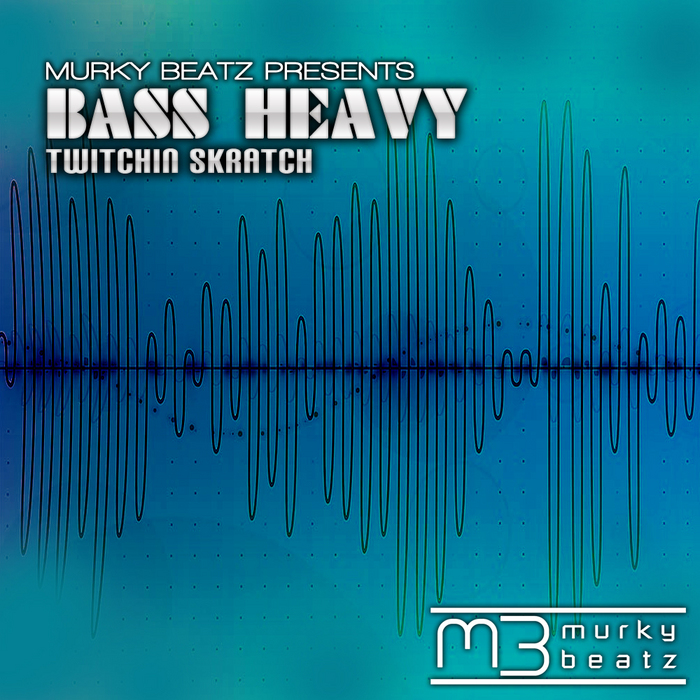 TWITCHIN SKRATCH - Bass Heavy