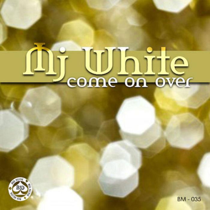 MJ WHITE - Come On Over