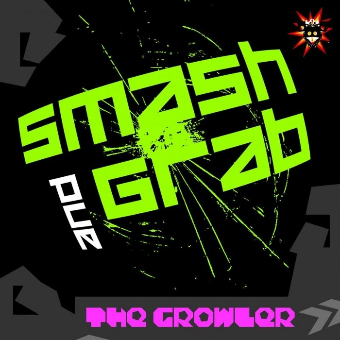 SMASH & GRAB - The Growler
