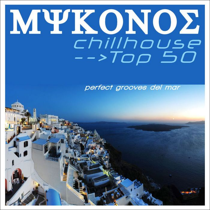 VARIOUS - Mykonos Chillhouse Top 50: Perfect Grooves Del Mar