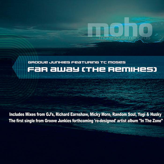 GROOVE JUNKIES feat TC MOSES - Far Away (The remixes)