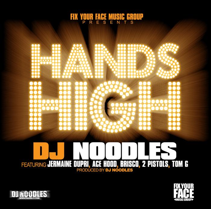 DJ NOODLES feat JERMAINE DUPRI/ACE HOOD/BRISCO/2 PISTOLS/TOM G - Hands High