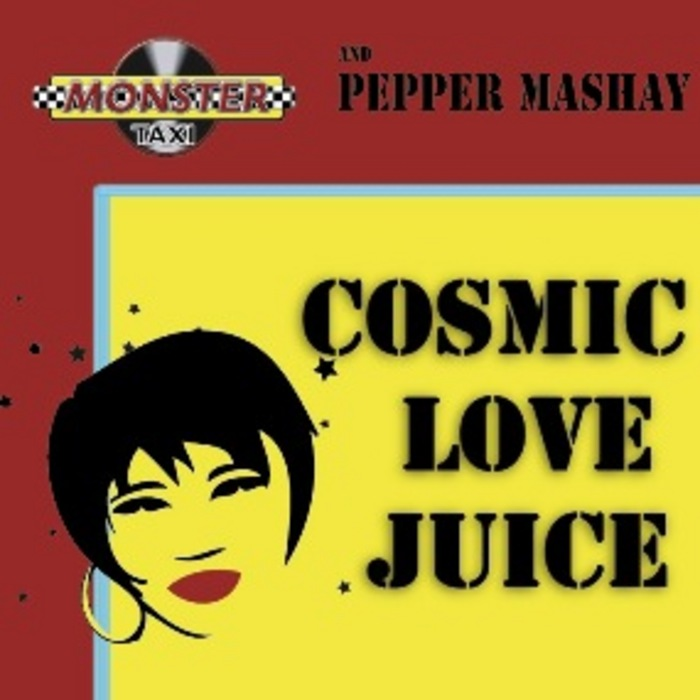 MONSTER TAXI/PEPPER MASHAY - Cosmic Love Juice