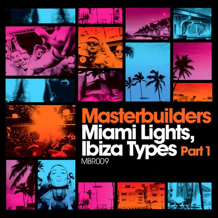MASTERBUILDERS - Miami Lights: Ibiza Types (Part 1)