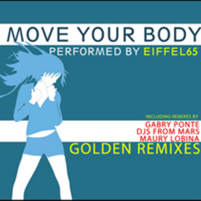 EIFFEL 65 - Move Your Body (Golden remixes)