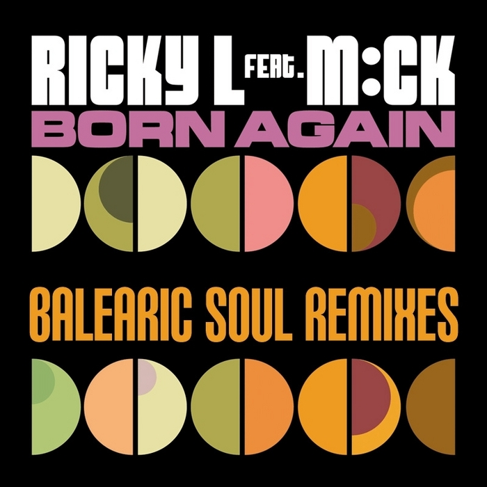 RICKY L feat M:CK - Born Again (Balearic Soul remixes)