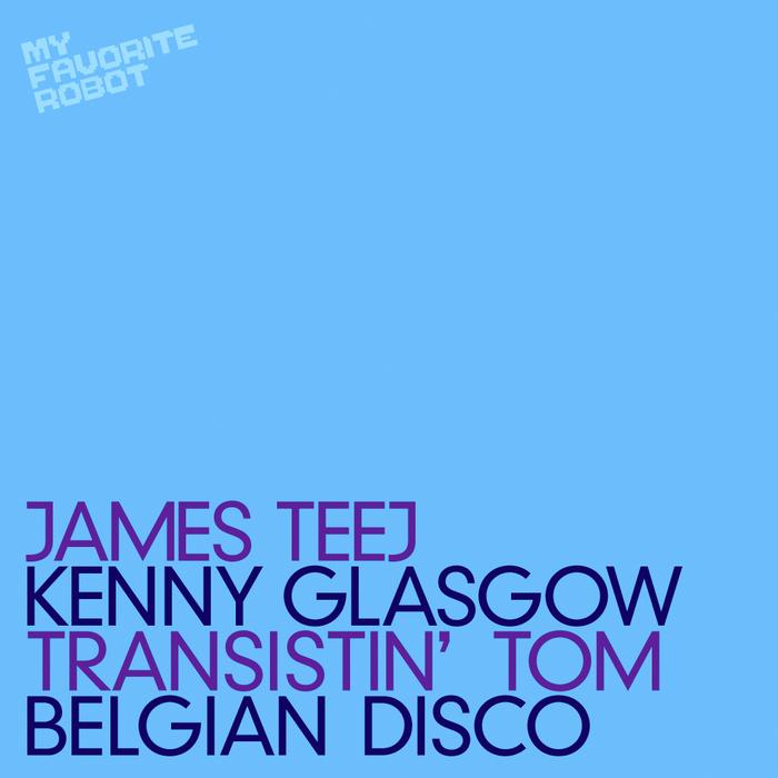TEEJ, James/KENNY GLASGOW - Transistin' Tom/Belgian Disco EP