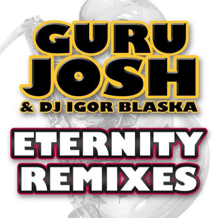 GURU JOSH/DJ IGOR BLASKA - Eternity (remixes)