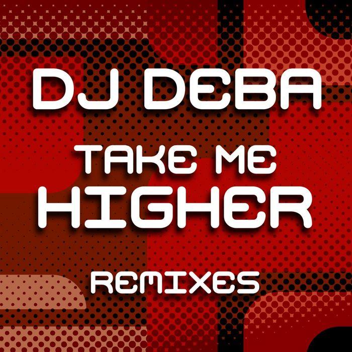 DJ DEBA - Take Me Higher (remixes)