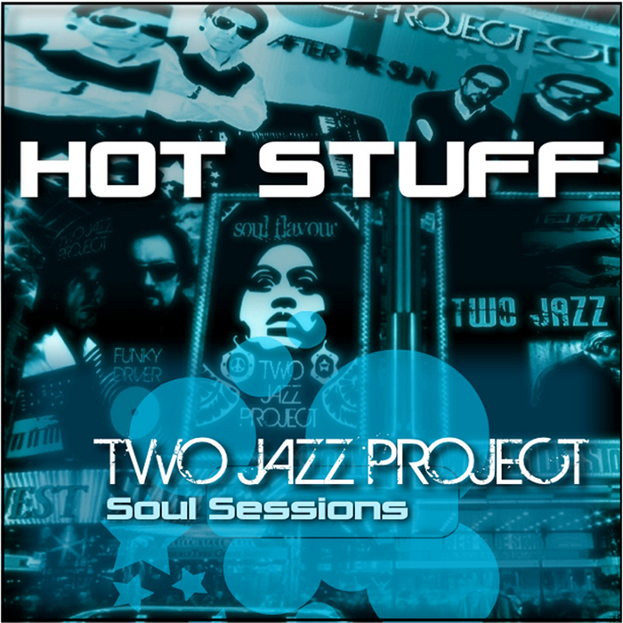 TWO JAZZ PROJECT - Hot Stuff - Soul Sessions