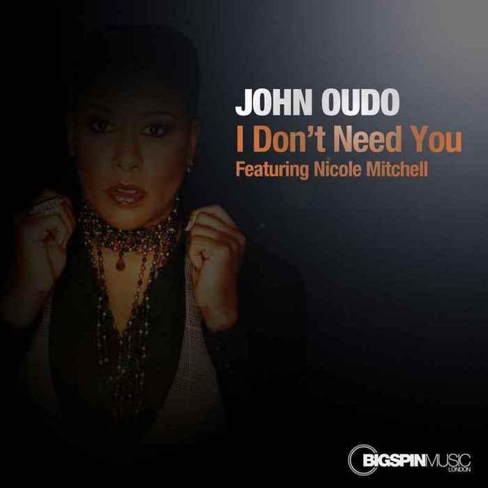 OUDO, John feat NICOLE MITCHELL - I Don't Need You