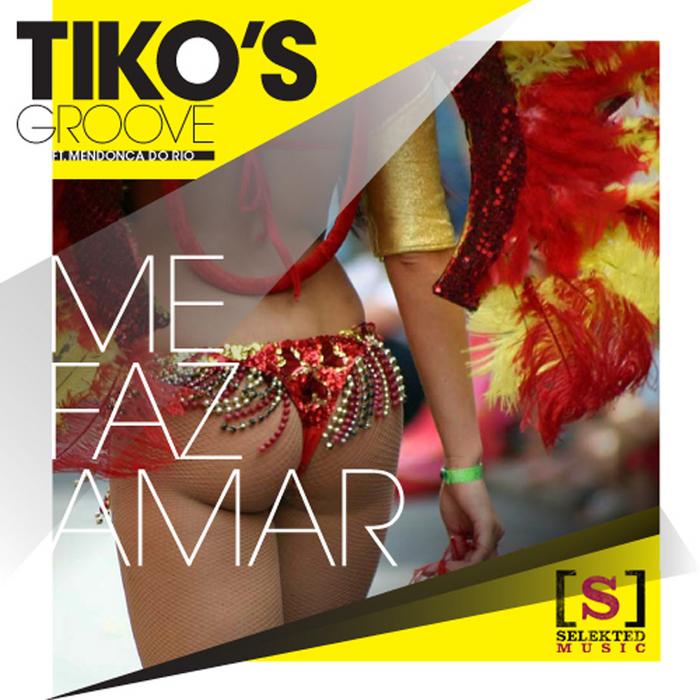 TIKO'S GROOVE feat MENDONCA DO RIO - Me Faz Amar
