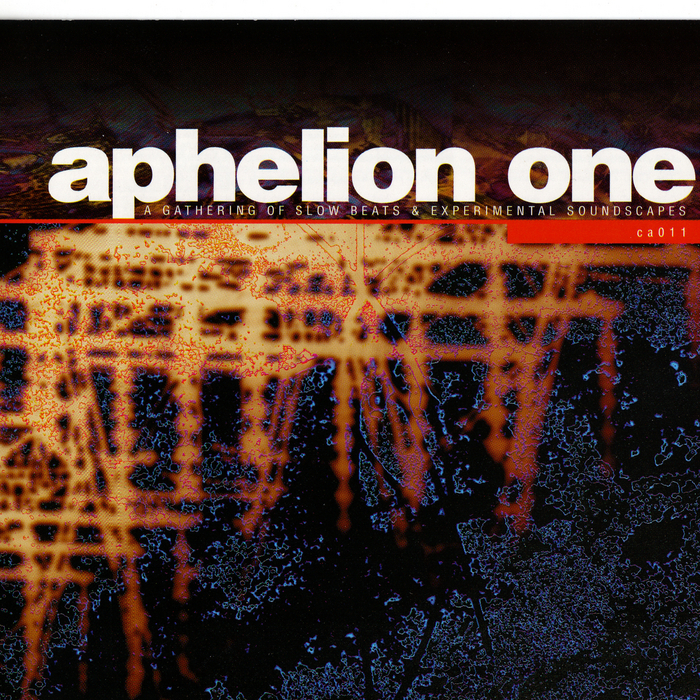 VARIOUS - Aphelion One: A Gathering of Slow Beats & Experimental Soundscapes