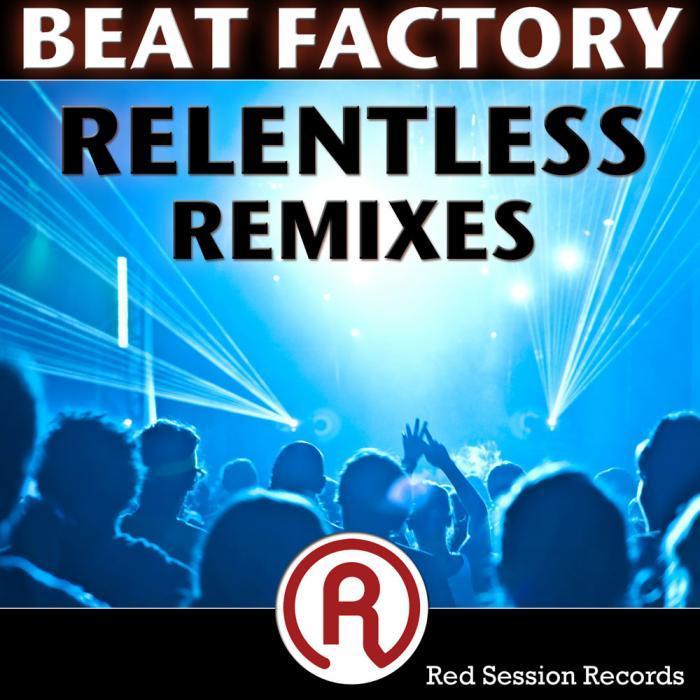 BEAT FACTORY - Relentless (remixes)