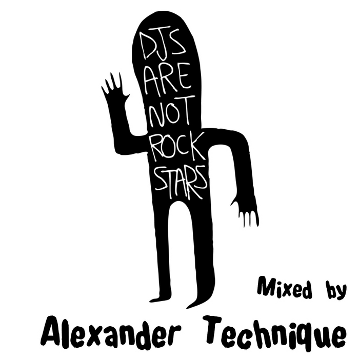 TECHNIQUE, Alexander/VARIOUS - DJs Are Not Rockstars: Vol 1 (mixed by Alexander Technique)