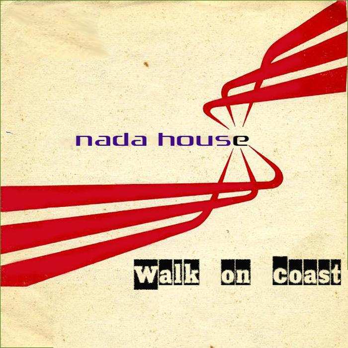NADA HOUSE - Walk On Coast