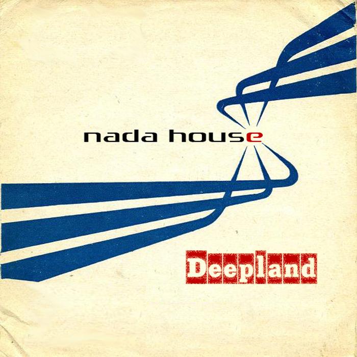 NADA HOUSE - Deepland