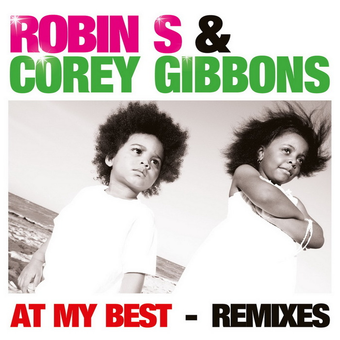 ROBIN S/COREY GIBBONS - At My Best (remixes)