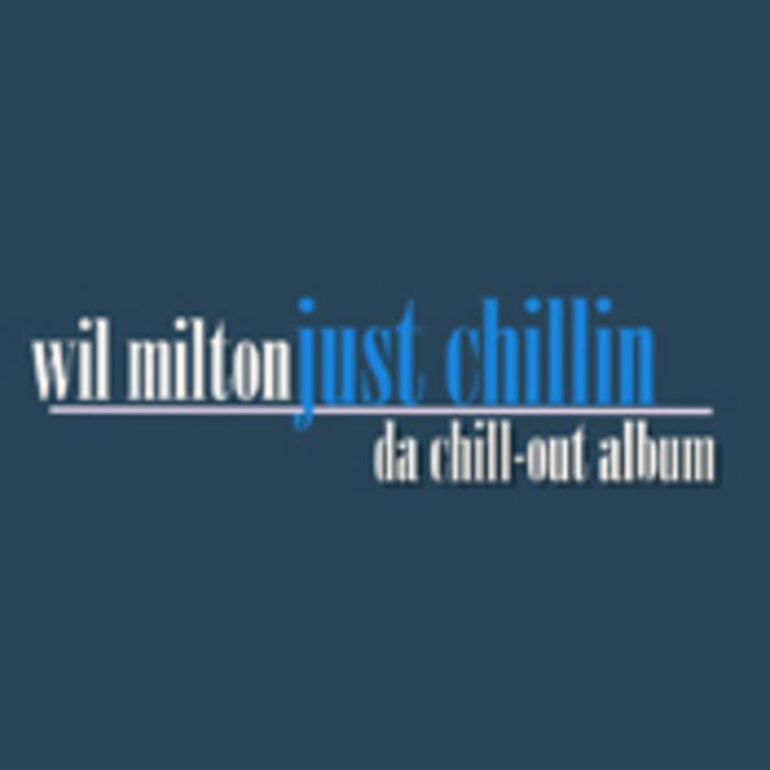 MILTON, Wil - Just Chillin
