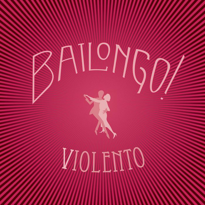 BAILONGO! - Violento