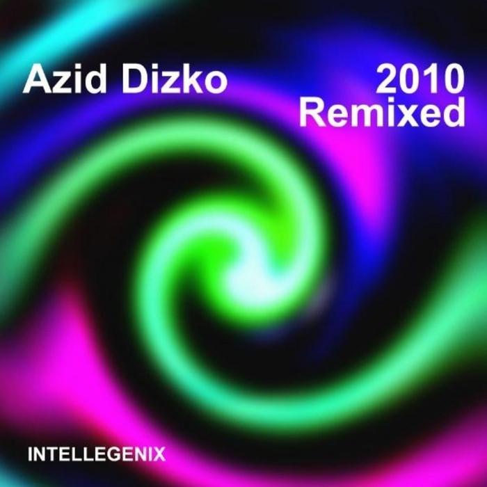 AZID DIZKO - 2010 Remixed