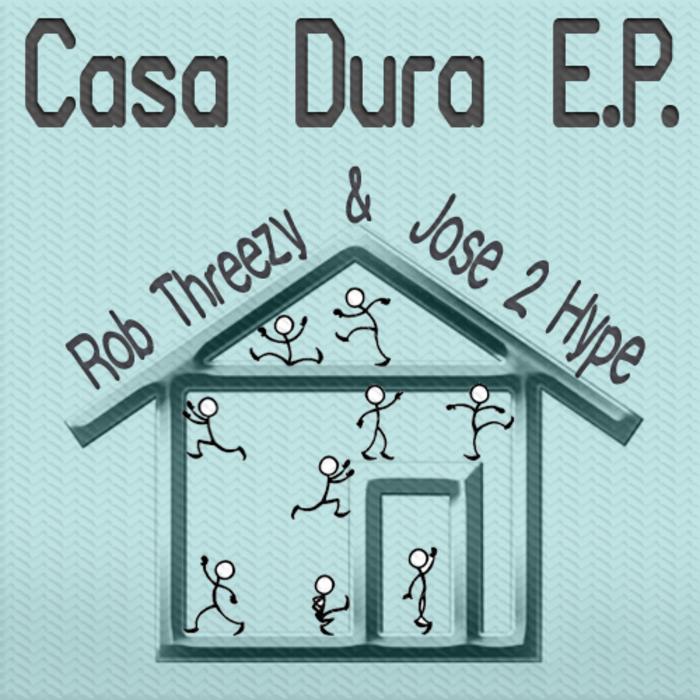 THREEZY, ROB/JOSE 2 HYPE - Casa Dura EP