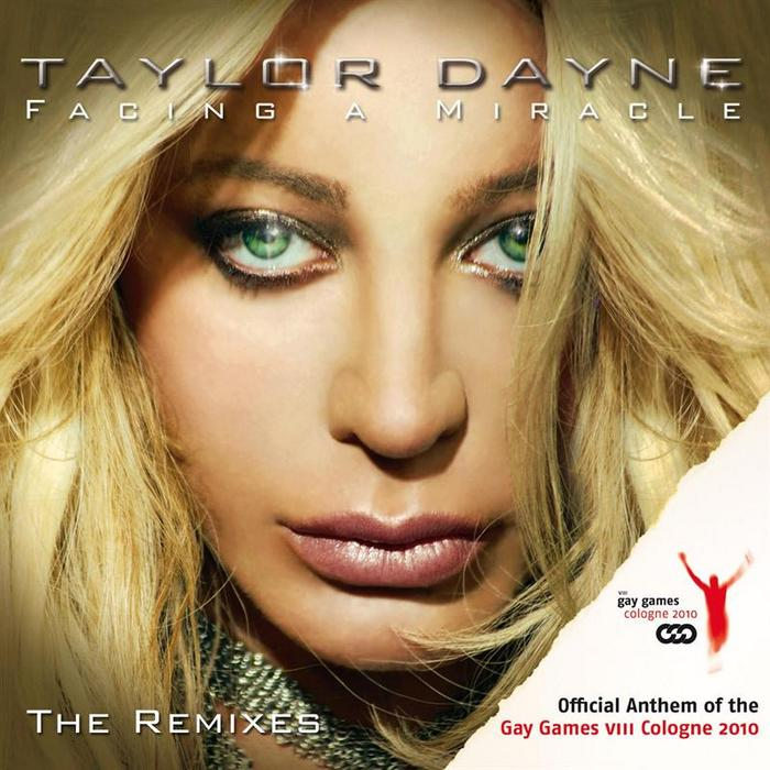 DAYNE, Taylor - Facing A Miracle: The Remixes (Official Anthem Of The Gay Games VIII Cologne 2010)