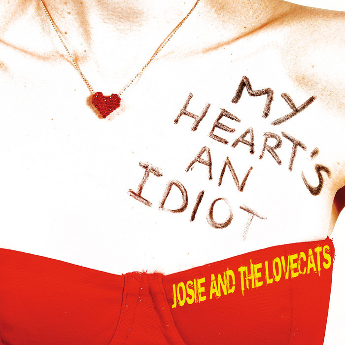 JOSIE & THE LOVECATS - My Heart's An Idiot