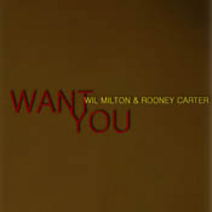 MILTON, Wil/RODNEY CARTER - Want You