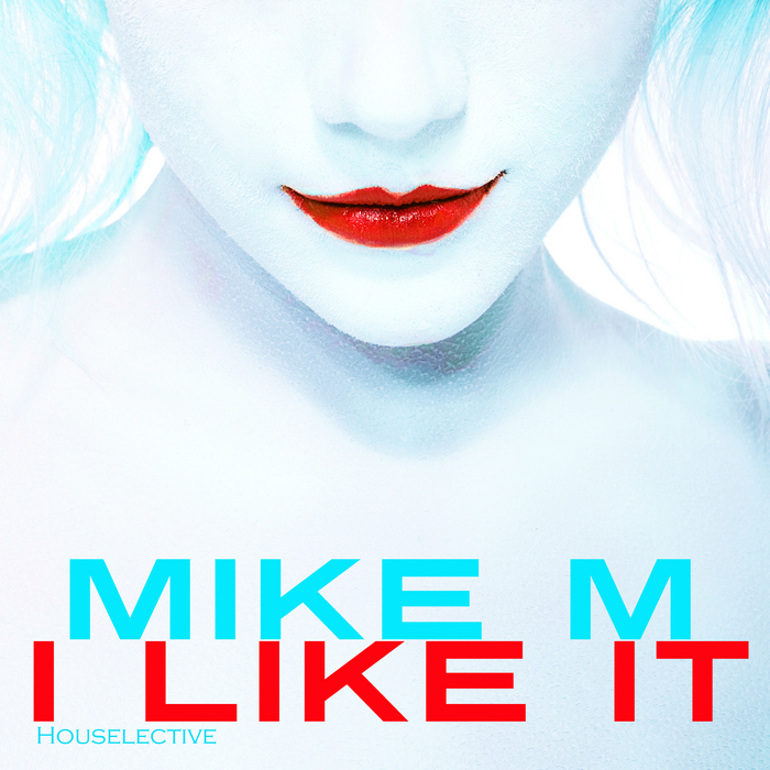 MIKE M - I Like It