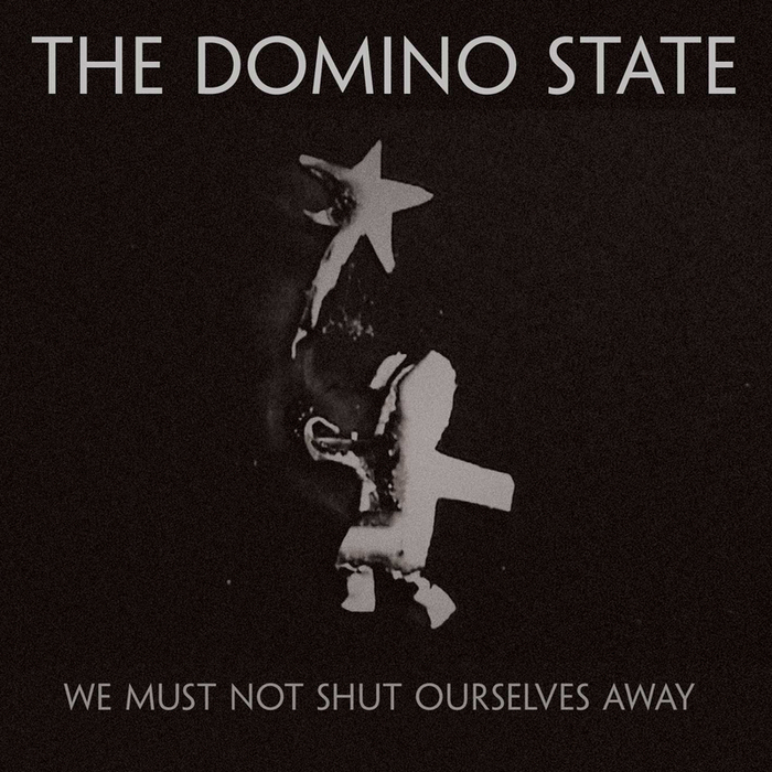 DOMINO STATE, The - We Must Not Shut Ourselves Away