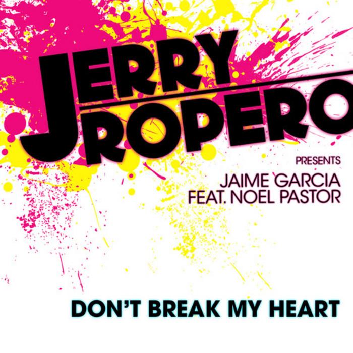 ROPERO, Jerry Presents JAIME GARCIA feat NOEL PASTOR - Don't Break My Heart