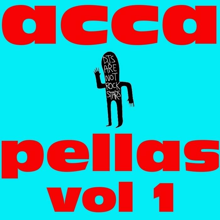 VARIOUS - DJs Are Not Rockstars Accapellas Vol 1
