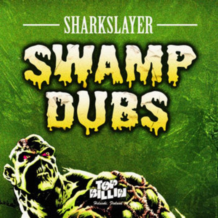 SHARKSLAYER - Swamp Dubs Vol 1