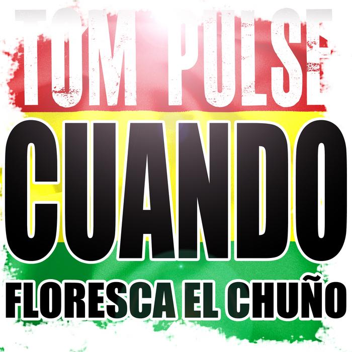 PULSE, Tom - Cuando Floresca El Chuno