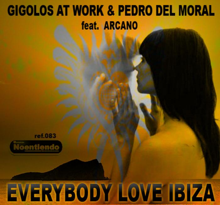 GIGOLOS AT WORK/PEDRO DEL MORAL feat ARCANO - Everybody Love Ibiza