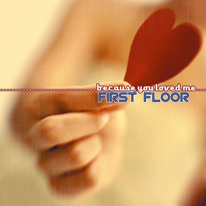 FIRST FLOOR - Because You Loved Me