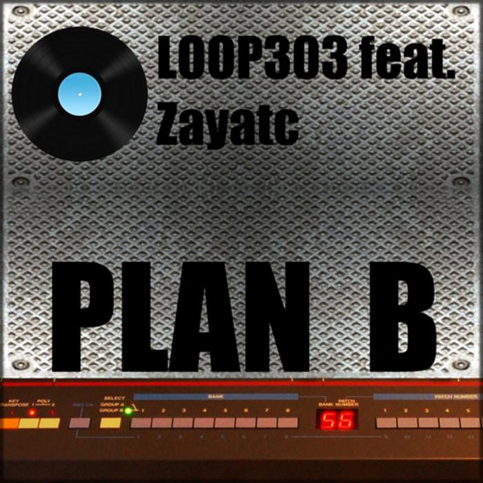 LOOP 303 feat ZAYATC - Plan B