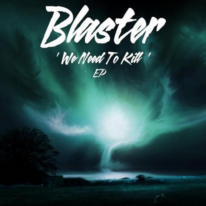 BLASTER - We Need To Kill