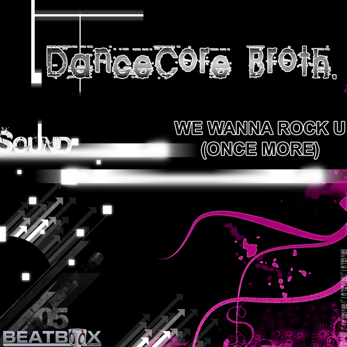 DANCECORE BROTH - We Wanna Rock U (Once More)