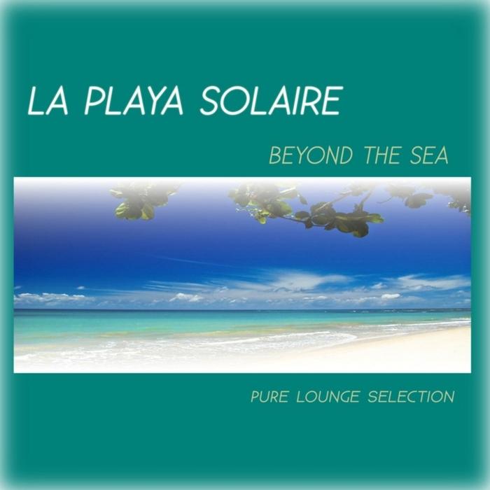 VARIOUS - La Playa Solaire Beyond The Sea (Pure Lounge Selection)