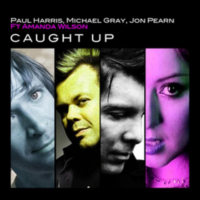 HARRIS, Paul/MICHAEL GRAY/JON PEARN feat AMANDA WILSON - Caught Up