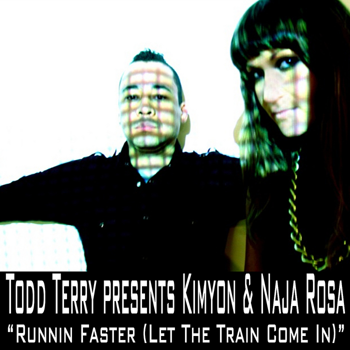TERRY, Todd presents KIMYON & NAJA ROSA - Runnin Faster (Let The Train Come In)