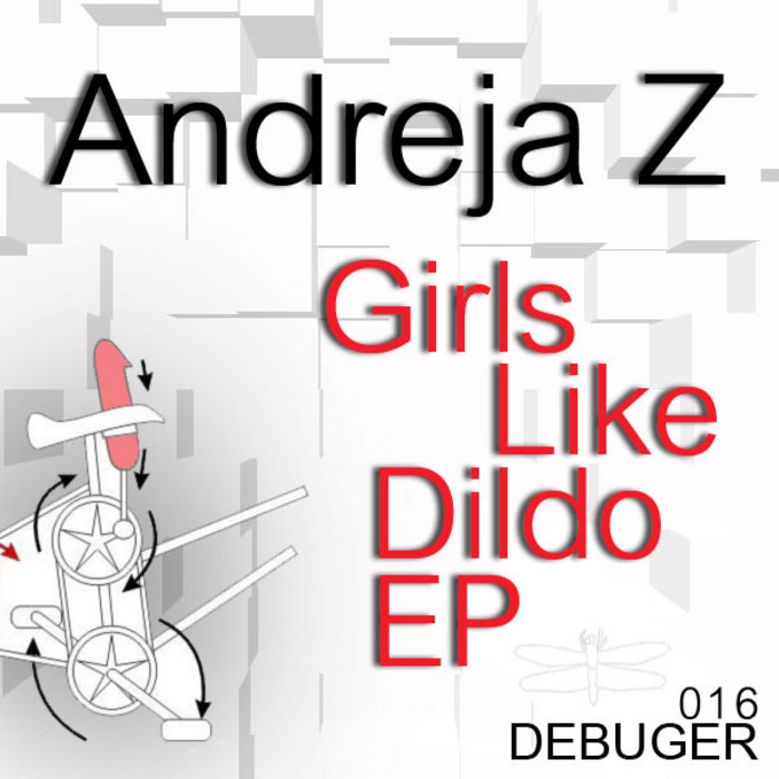 ANDREJA Z - Girls Like Dildo EP