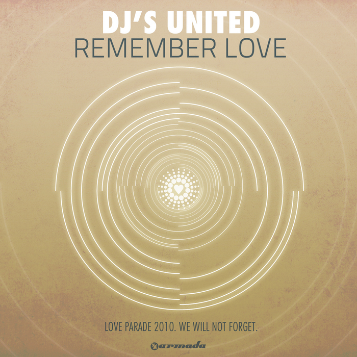DJS UNITED - Remember Love (Love Parade 2010 We Will Not Forget)