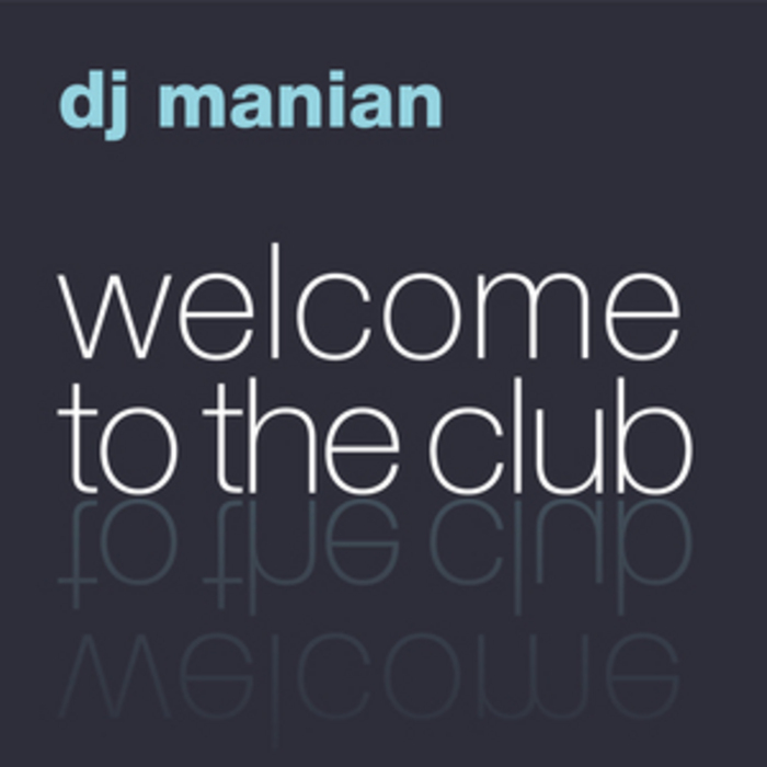 DJ MANIAN - Welcome To The Club (The Album)