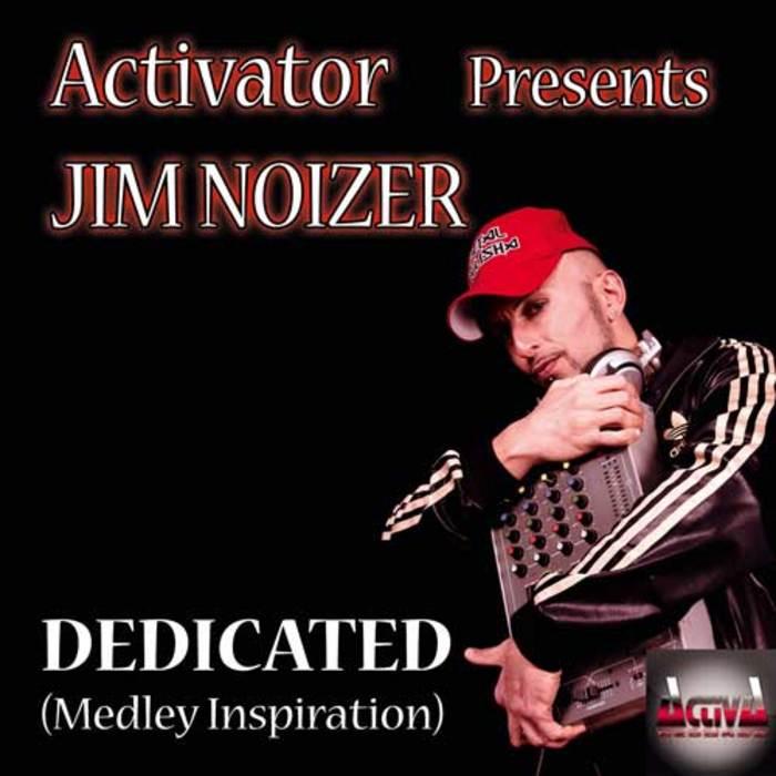ACTIVATOR presents JIM NOIZER - Dedicated (Medley Inspiration)