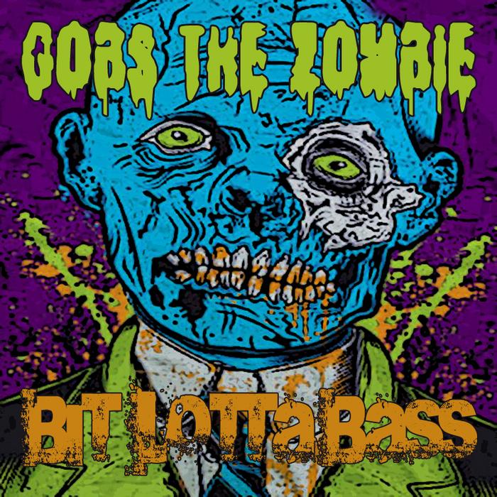 GOBS THE ZOMBIE - Bit Lotta Bass EP